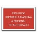 PROH. REPARAR LA MÁQUINA AL PERSONAL NO AUTORIZADO