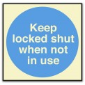 KEEP LOCKED SHUT WHEN NOT IN USE