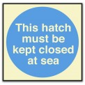 THIS HATCH MUST BE KEPT CLOSED AT SEA